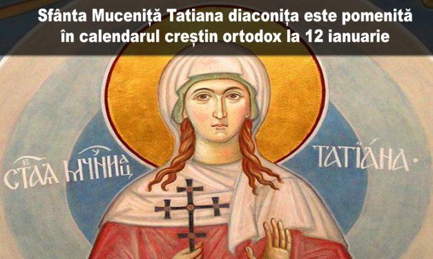 Luna ianuarie în 12 zile: pomenirea Sfintei Muceniţe Tatiana (†235)