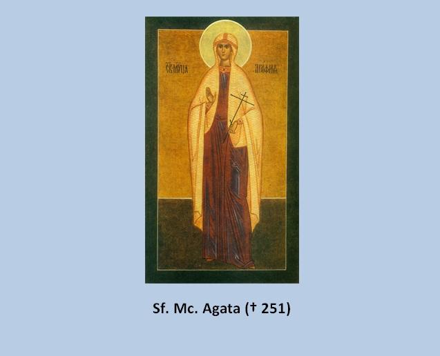 Luna februarie în 5 zile: Pomenirea Sfintei Muceniţe Agata († 251)