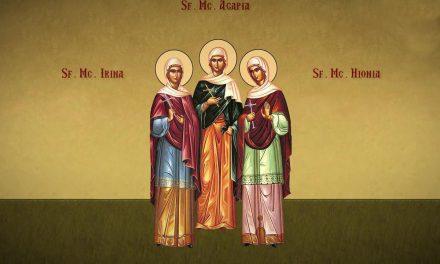 SINAXAR – 16 aprilie: pomenirea sfintelor Mucenițe fecioare, Irina, Agapia și Hionia (†304)