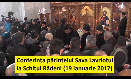 Transcriptul conferinței părintelui Sava Lavriotul la Schitul Rădeni (19 ianuarie 2017)