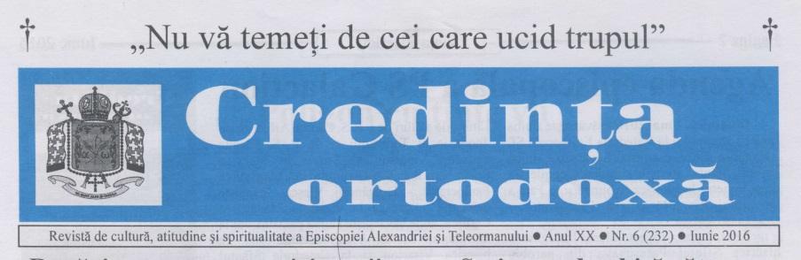 Revista Credința ORTODOXĂ nr. 232 – 6 pe iunie 2016