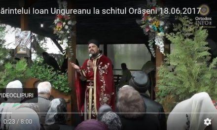 Predica Părintelui Ioan Ungureanu la schitul Orășeni, 18.06.2017