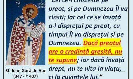 """Sf. Ioan Gură de Aur: """"Cel ce-l cinstește pe preot, și pe Dumnezeu Îl va cinsti; iar cel ce-l va disprețui pe preot, Îl va disprețui și pe Dumnezeu. Dacă preotul are o credință greșită, nu te supune; iar dacă învață drept, nu te uita la viața, ci la cuvintele lui"""""""
