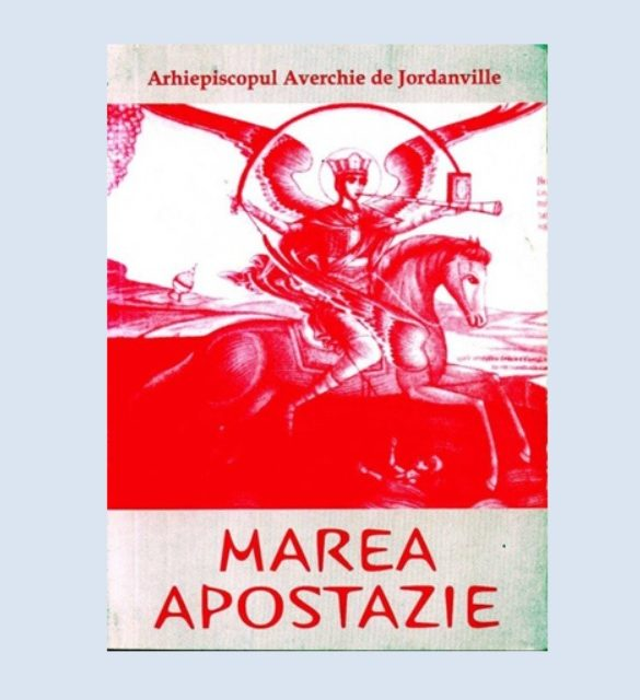 MAREA APOSTAZIE  – Arhiepiscopul Averchie (Taușev) din Jordanville