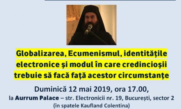 Conferință GHERON SAVA LAVRIOTUL – București, 12 mai 2019 – Globalizarea, Ecumenismul, identitățile electronice și modul în care credincioșii trebuie să facă față acestor circumstanțe