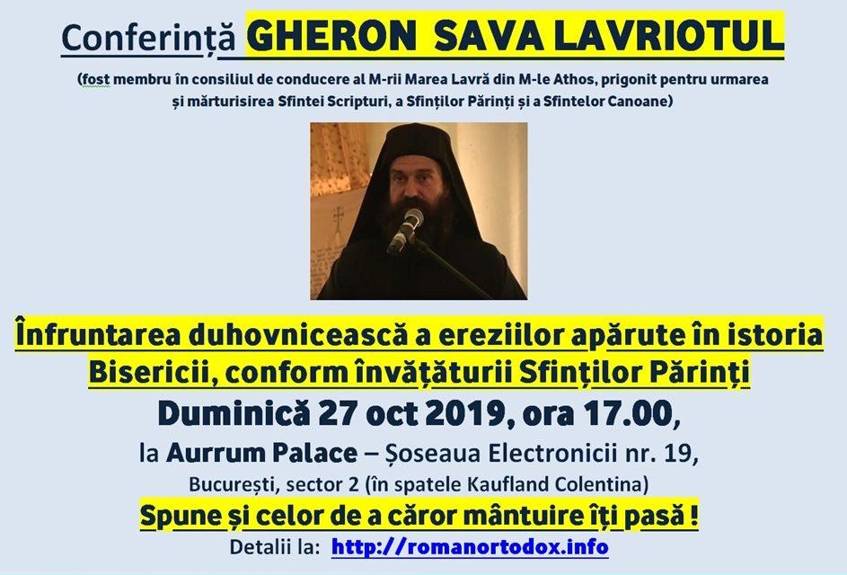 Conferință GHERON SAVA LAVRIOTUL – Înfruntarea duhovnicească a ereziilor apărute în istoria Bisericii, conform învățăturii Sfinților Părinți – București, 27 oct ora 17.00, la Aurrum Palace