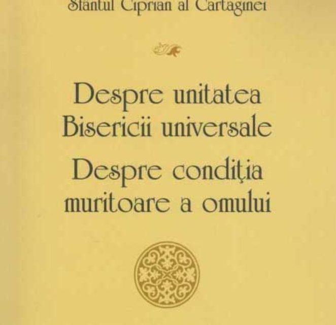 Sf. Ciprian al Cartaginei – Despre Unitatea Bisericii Sobornicești