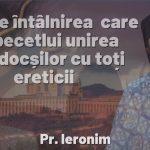 Pr. Ieronim: Despre întâlnirea care va pecetlui unirea ortodocșilor cu toți ereticii (video)