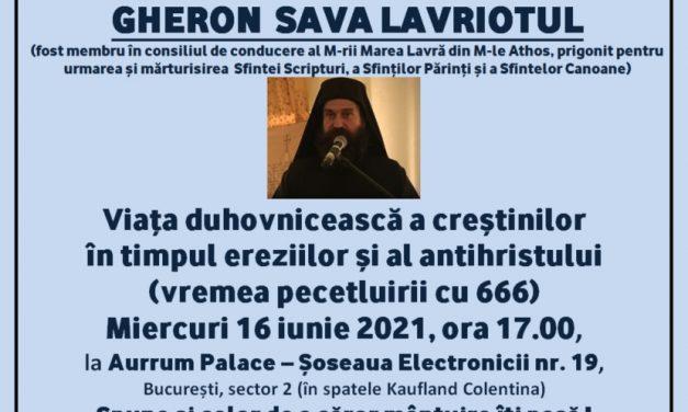 Miercuri 16 iunie 2021, ora 17.00, la Aurrum Palace – Șos. Electronicii nr. 19 va avea loc Conferința GHERON SAVA LAVRIOTUL cu tema: Viața duhovnicească a creștinilor în timpul ereziilor și al antihristului (vremea pecetluirii cu 666)